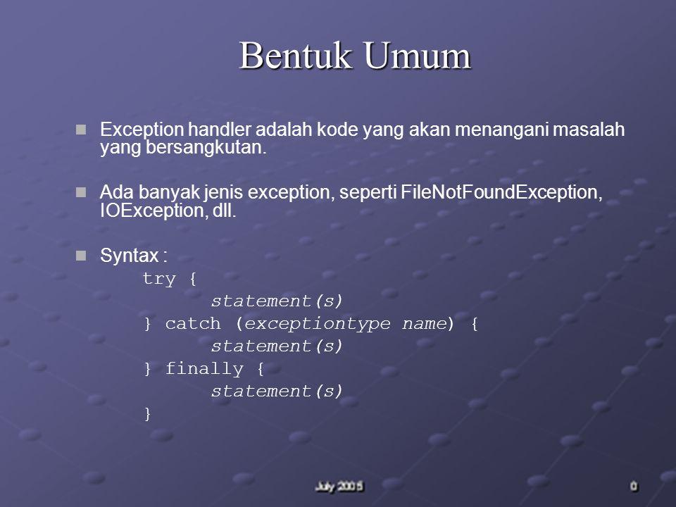 Bentuk Umum Exception handler adalah kode yang akan menangani masalah yang bersangkutan.