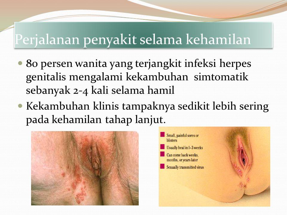 Perjalanan penyakit selama kehamilan 80 persen wanita yang terjangkit infeksi herpes genitalis mengalami kekambuhan simtomatik sebanyak 2-4 kali selam