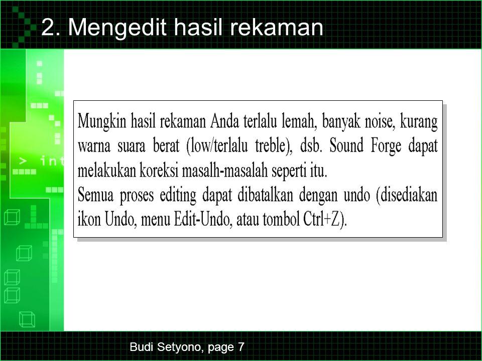 Budi Setyono, page 7 2. Mengedit hasil rekaman