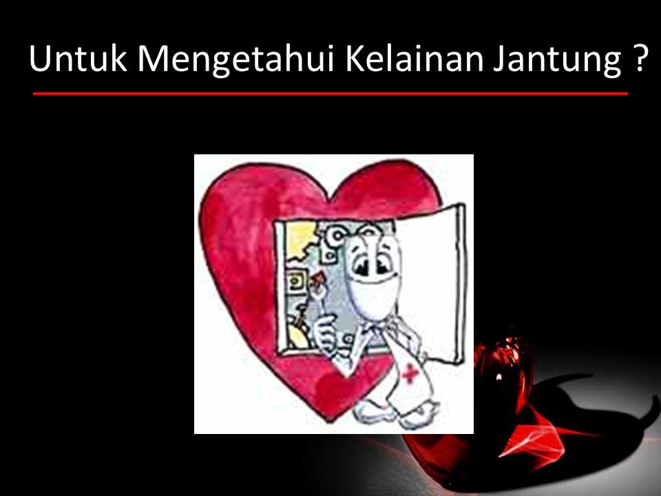 Untuk Mengetahui Kelainan Jantung ?
