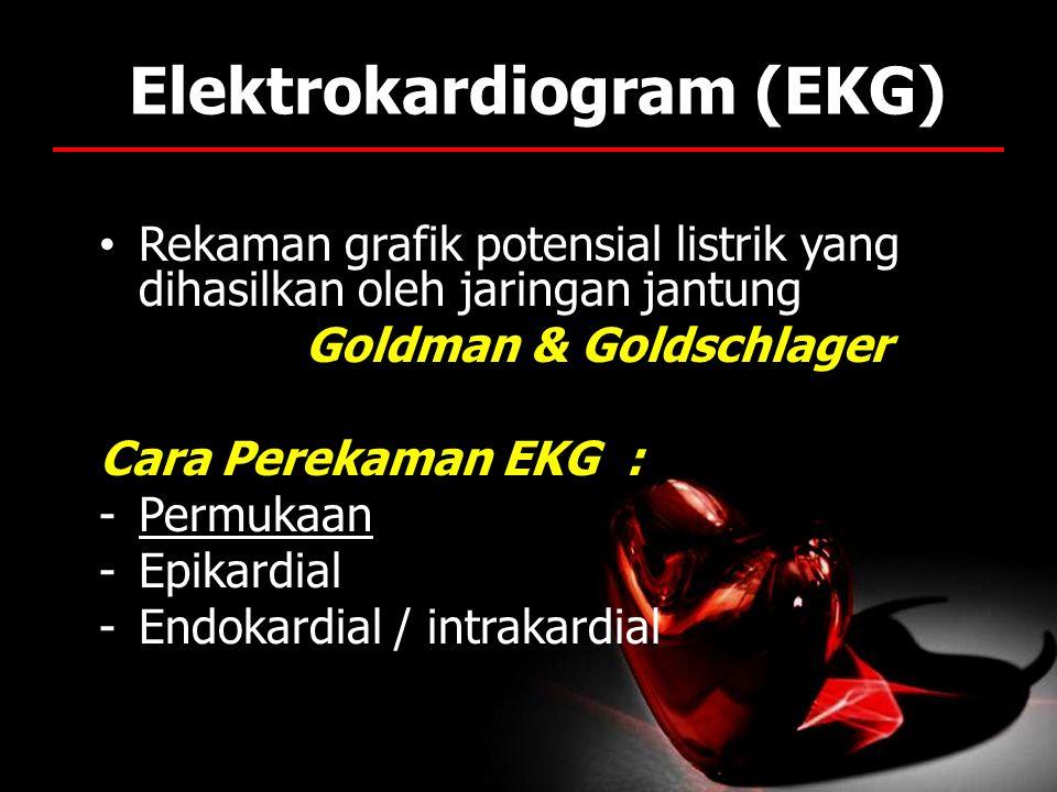 Elektrokardiogram (EKG) Rekaman grafik potensial listrik yang dihasilkan oleh jaringan jantung Goldman & Goldschlager Cara Perekaman EKG : -Permukaan