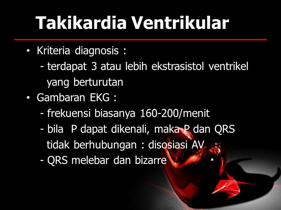 Takikardia Ventrikular Kriteria diagnosis : - terdapat 3 atau lebih ekstrasistol ventrikel yang berturutan Gambaran EKG : - frekuensi biasanya 160-200