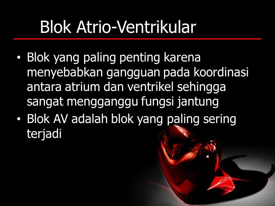 Blok Atrio-Ventrikular Blok yang paling penting karena menyebabkan gangguan pada koordinasi antara atrium dan ventrikel sehingga sangat mengganggu fun