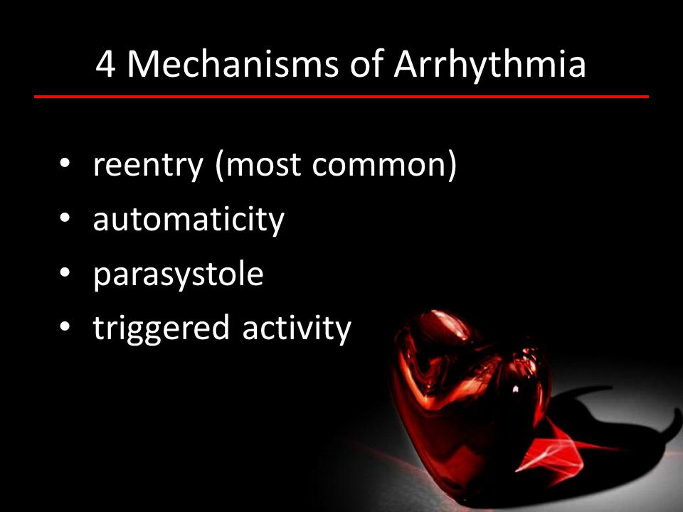 4 Mechanisms of Arrhythmia reentry (most common) automaticity parasystole triggered activity