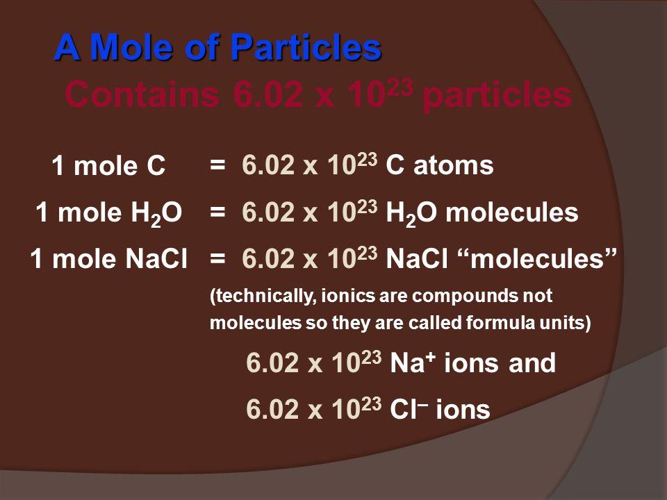 The Mole/Mol 11 dozen cookies = 12 cookies 11 mole of cookies = 6.02 X 10 23 cookies 11 dozen cars = 12 cars 11 mole of cars = 6.02 X 10 23 ca