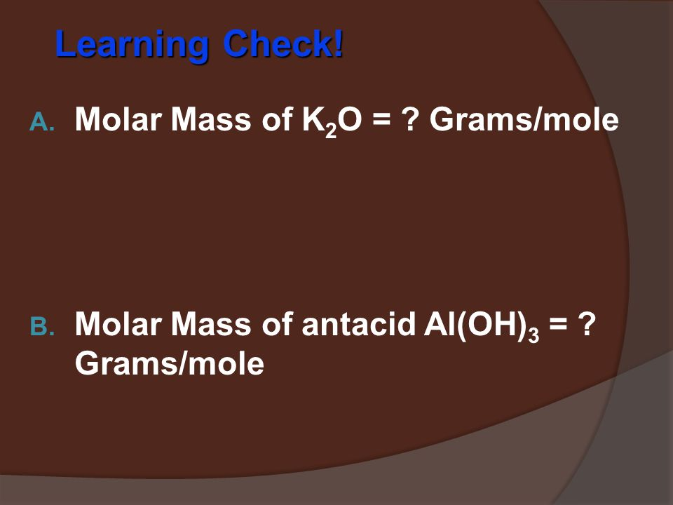 Mass in grams of 1 mole equal numerically to the sum of the atomic masses 1 mole of CaCl 2 = 111.1 g/mol 1 mole Ca x 40.1 g/mol + 2 moles Cl x 35.5 g/mol = 111.1 g/mol CaCl 2 1 mole of N 2 O 4 = 74.0 g/mol 2 moles N x 14.0 g/mol + 4 moles O x 16.0 g/mol = 74.0 g/mol N 2 O 4 Molar Mass of Molecules and Compounds