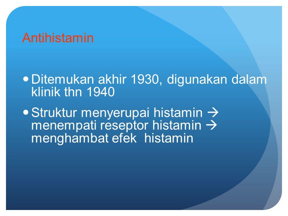 Antihistamin Ditemukan akhir 1930, digunakan dalam klinik thn 1940 Struktur menyerupai histamin  menempati reseptor histamin  menghambat efek histamin