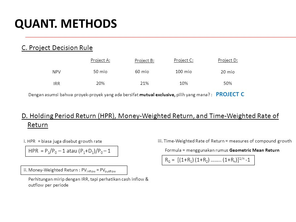 QUANT. METHODS D. Holding Period Return (HPR), Money-Weighted Return, and Time-Weighted Rate of Return C. Project Decision Rule Dengan asumsi bahwa pr