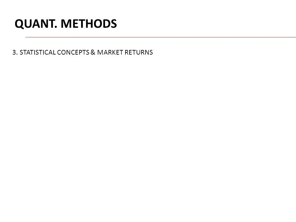QUANT. METHODS 3. STATISTICAL CONCEPTS & MARKET RETURNS