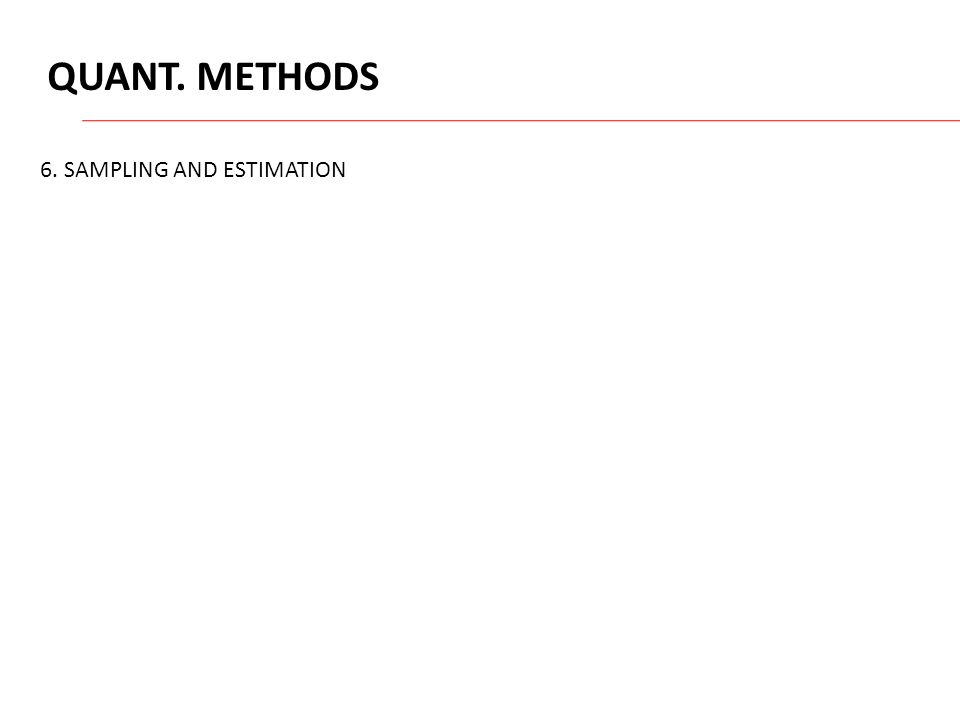 QUANT. METHODS 6. SAMPLING AND ESTIMATION