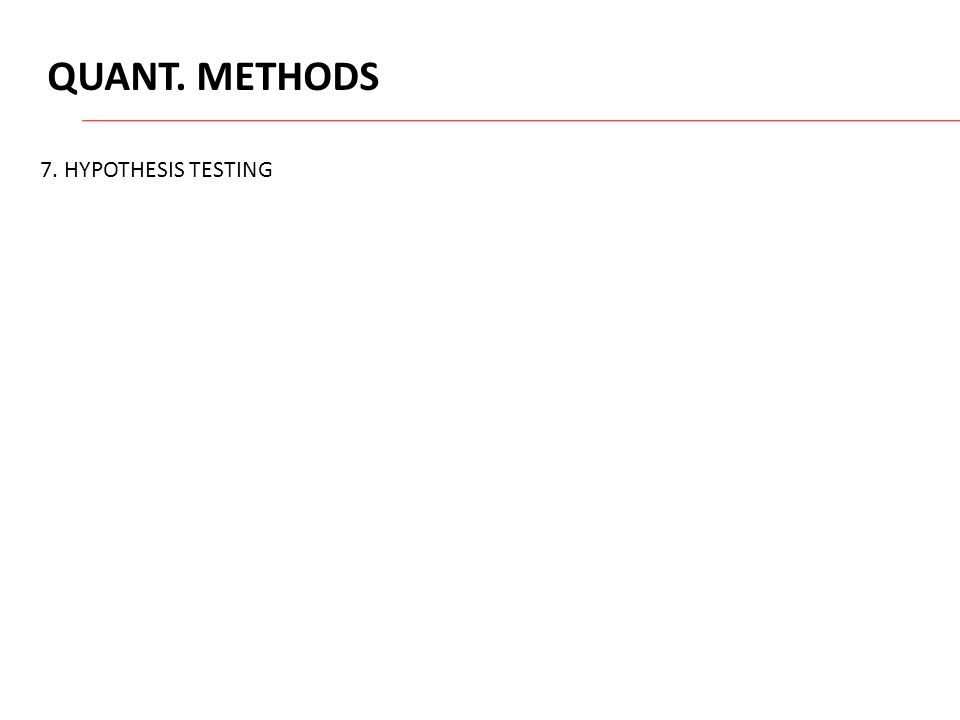 QUANT. METHODS 7. HYPOTHESIS TESTING