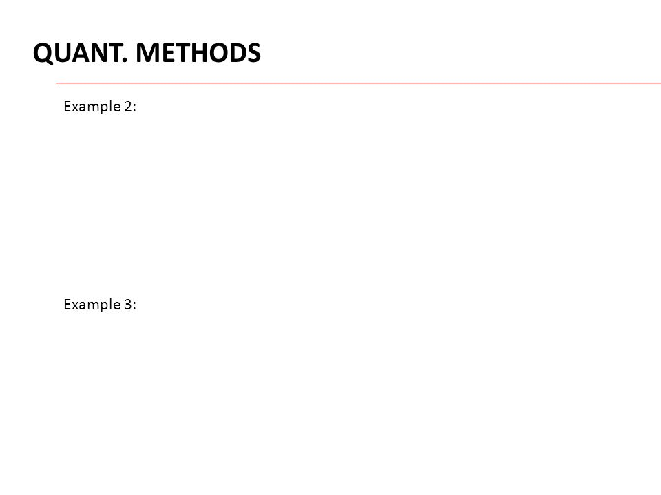 QUANT. METHODS Example 2: Example 3: