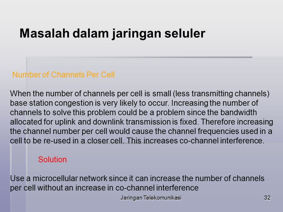 Jaringan Telekomunikasi32 Number of Channels Per Cell When the number of channels per cell is small (less transmitting channels) base station congesti