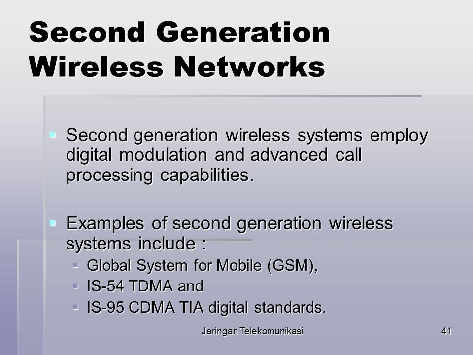 41 Second Generation Wireless Networks  Second generation wireless systems employ digital modulation and advanced call processing capabilities.  Exa