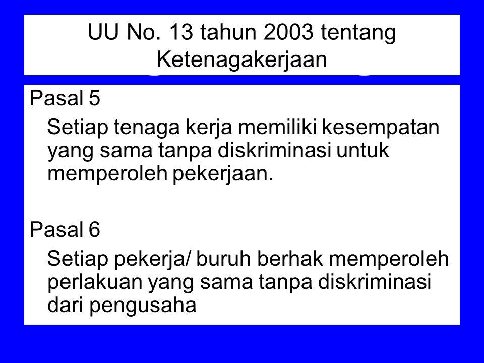 UU No. 13 tahun 2003 tentang Ketenagakerjaan Pasal 5 Setiap tenaga kerja memiliki kesempatan yang sama tanpa diskriminasi untuk memperoleh pekerjaan.