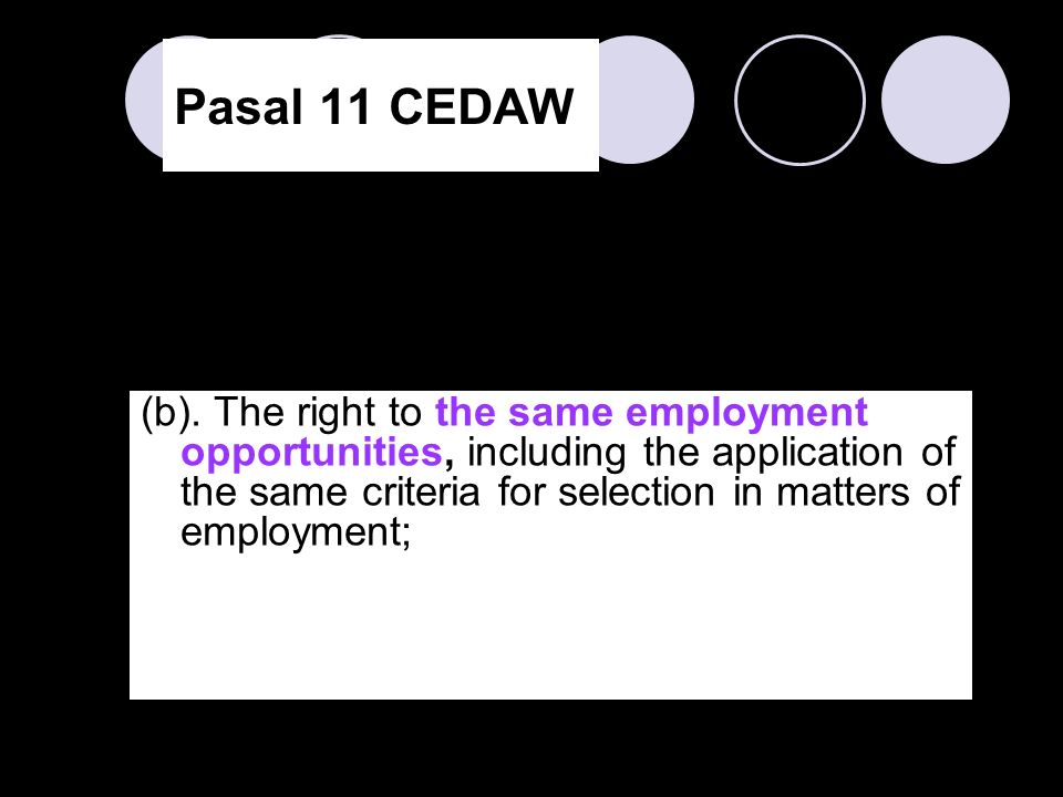 Pasal 11 CEDAW (d) The right to equal remuneration, including benefits, and to equal treatment in respect of work of equal value, as well as equality of treatment in the evaluation of the quality of work;