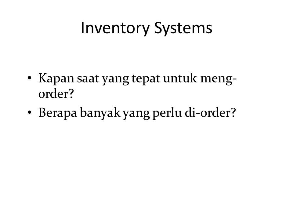 Kapan saat yang tepat untuk meng- order Berapa banyak yang perlu di-order Inventory Systems