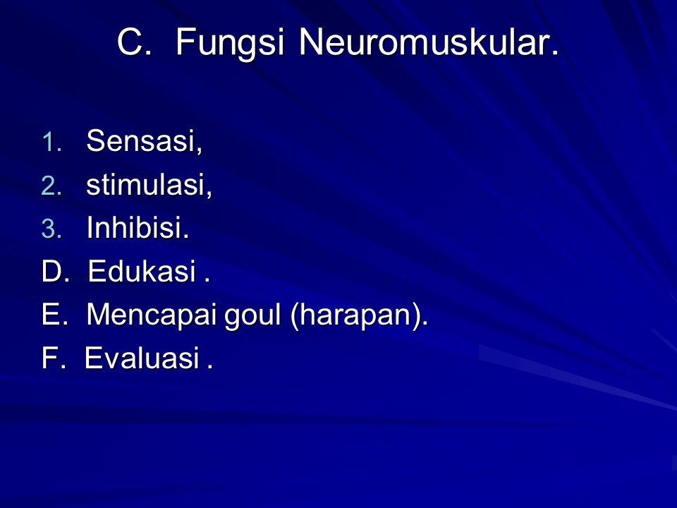 B. Fungsi Musculoskeletal 1. Joint function / movement 2. Performance kerja otot. 3. Balance, coordination, komunikasi 4. Performance fisik : ambulati