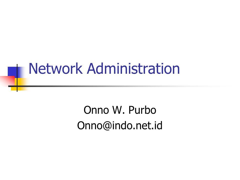 Network Administration Onno W. Purbo Onno@indo.net.id