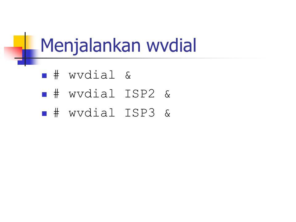 Menjalankan wvdial # wvdial & # wvdial ISP2 & # wvdial ISP3 &