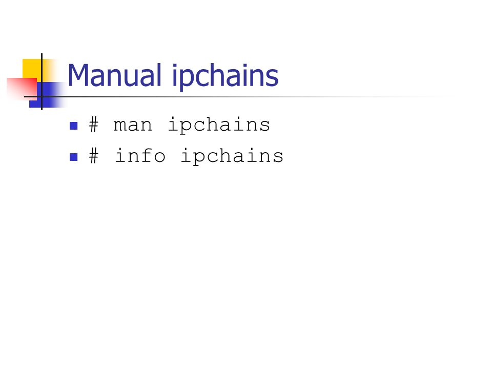 Manual ipchains # man ipchains # info ipchains