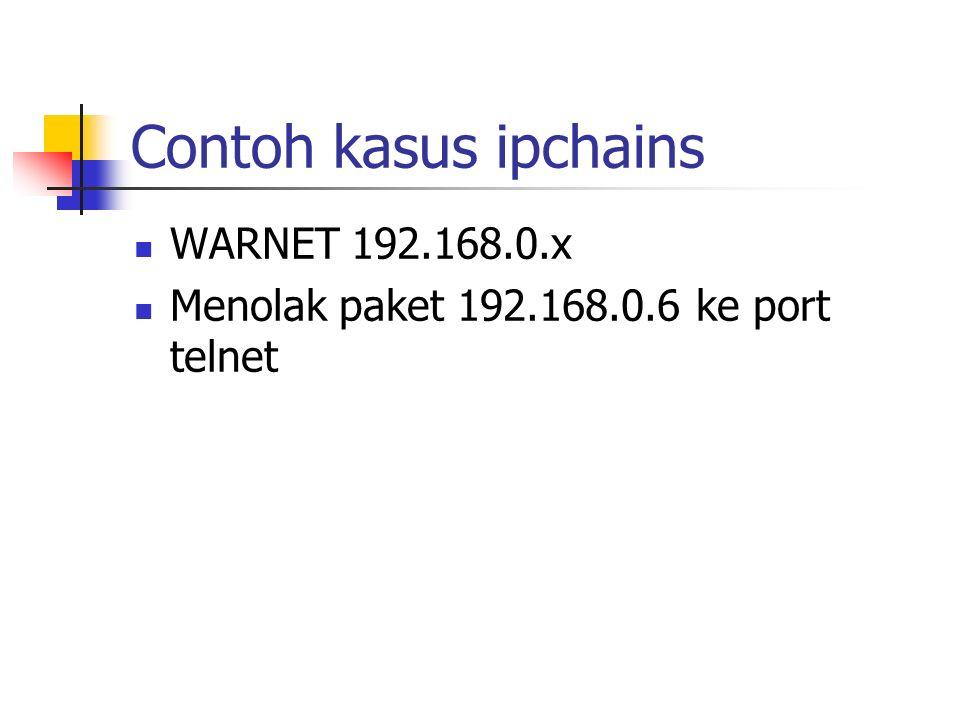 Contoh kasus ipchains WARNET 192.168.0.x Menolak paket 192.168.0.6 ke port telnet