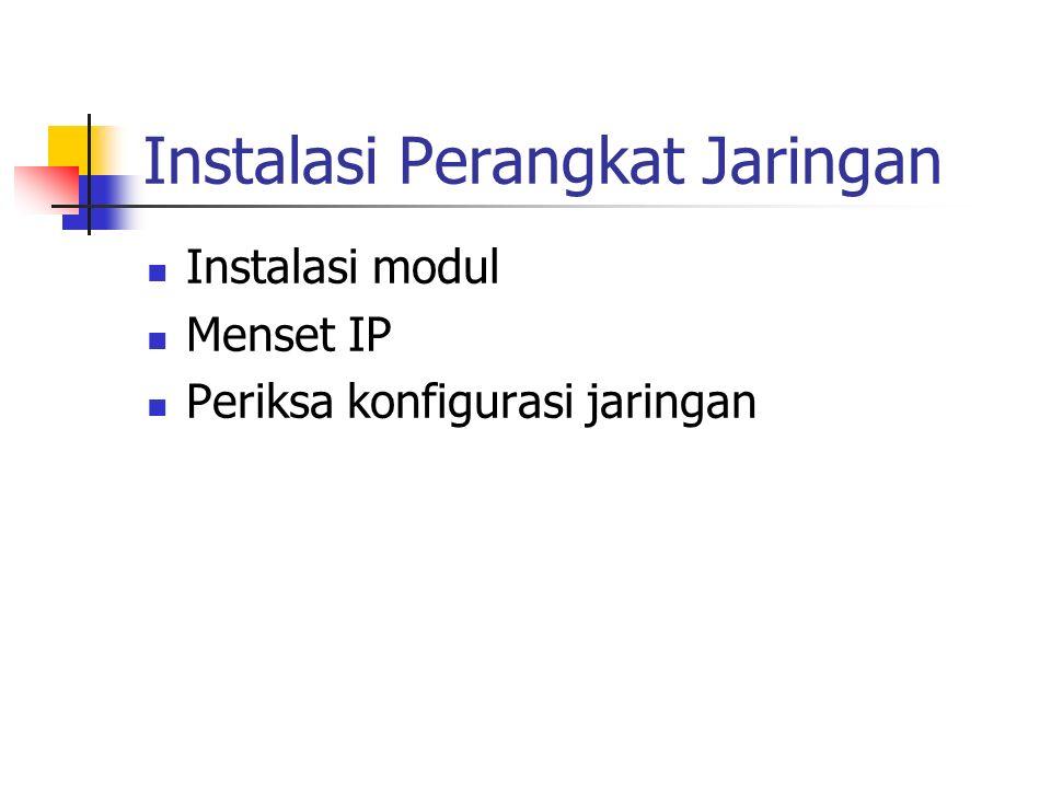 Instalasi Perangkat Jaringan Instalasi modul Menset IP Periksa konfigurasi jaringan