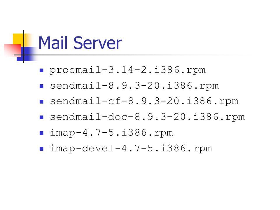 Mail Server procmail-3.14-2.i386.rpm sendmail-8.9.3-20.i386.rpm sendmail-cf-8.9.3-20.i386.rpm sendmail-doc-8.9.3-20.i386.rpm imap-4.7-5.i386.rpm imap-