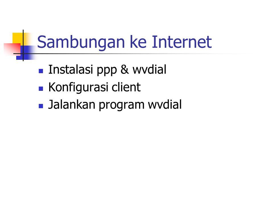Sambungan ke Internet Instalasi ppp & wvdial Konfigurasi client Jalankan program wvdial