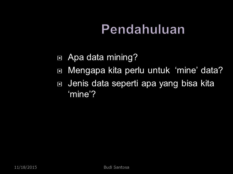 11/18/2015Budi Santosa Kesimpulan  Data mining is a decision support process in which we search for patterns of information in data.