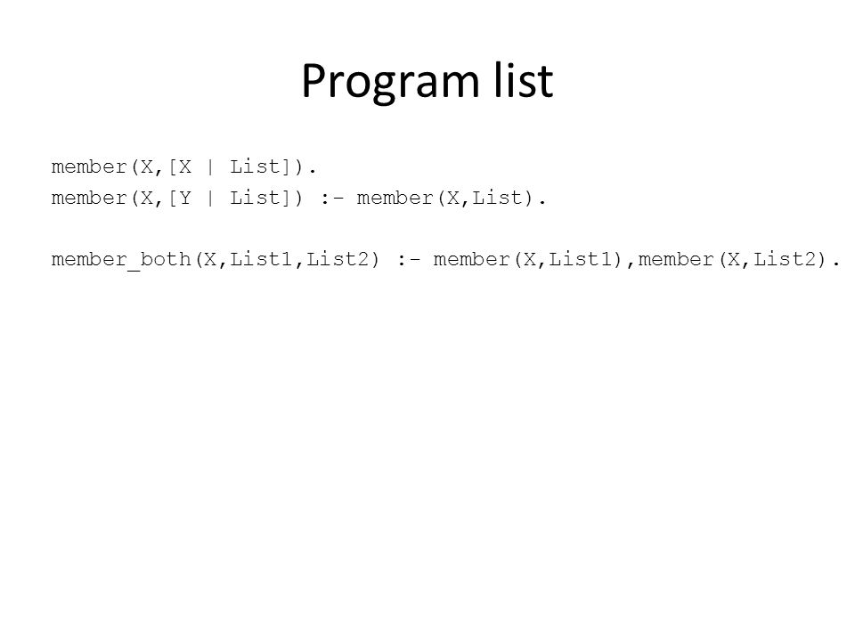 LP Paradigm – Example 2 Run the program to solve the problem ?- member_both(X,[1,2,3],[2,3,4,5]).
