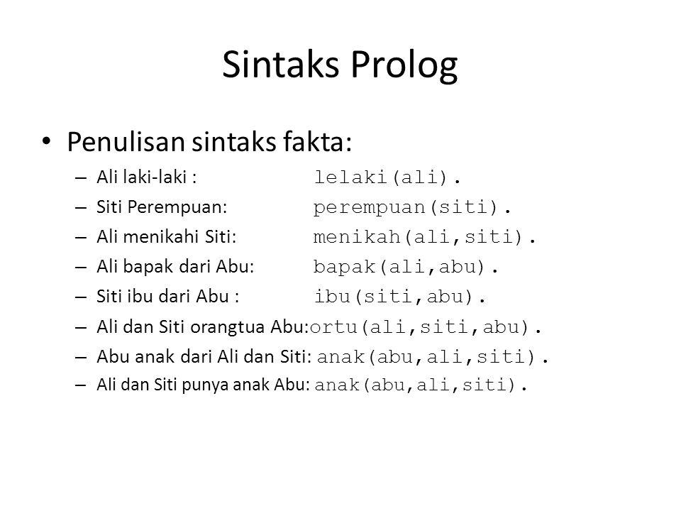 Sintaks Prolog Penulisan sintaks fakta: – Ali laki-laki : lelaki(ali). – Siti Perempuan: perempuan(siti). – Ali menikahi Siti: menikah(ali,siti). – Al