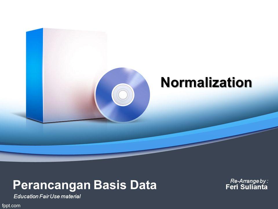 Normalization Perancangan Basis Data Feri Sulianta Education Fair Use material Re-Arrange by :