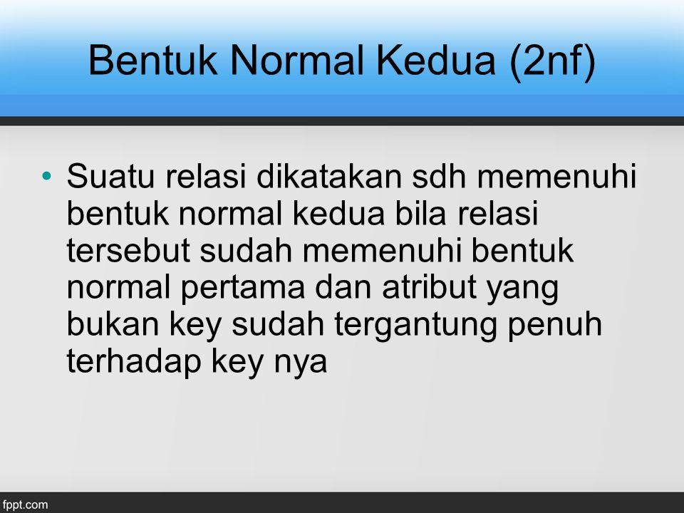 Bentuk Normal Kedua (2nf) Suatu relasi dikatakan sdh memenuhi bentuk normal kedua bila relasi tersebut sudah memenuhi bentuk normal pertama dan atribu
