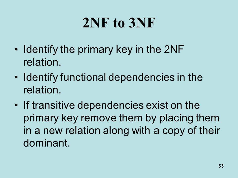 53 2NF to 3NF Identify the primary key in the 2NF relation.