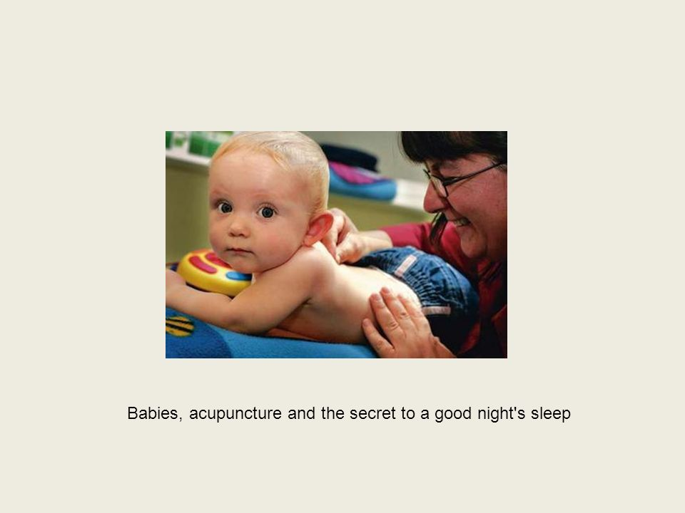 Babies, acupuncture and the secret to a good night s sleep