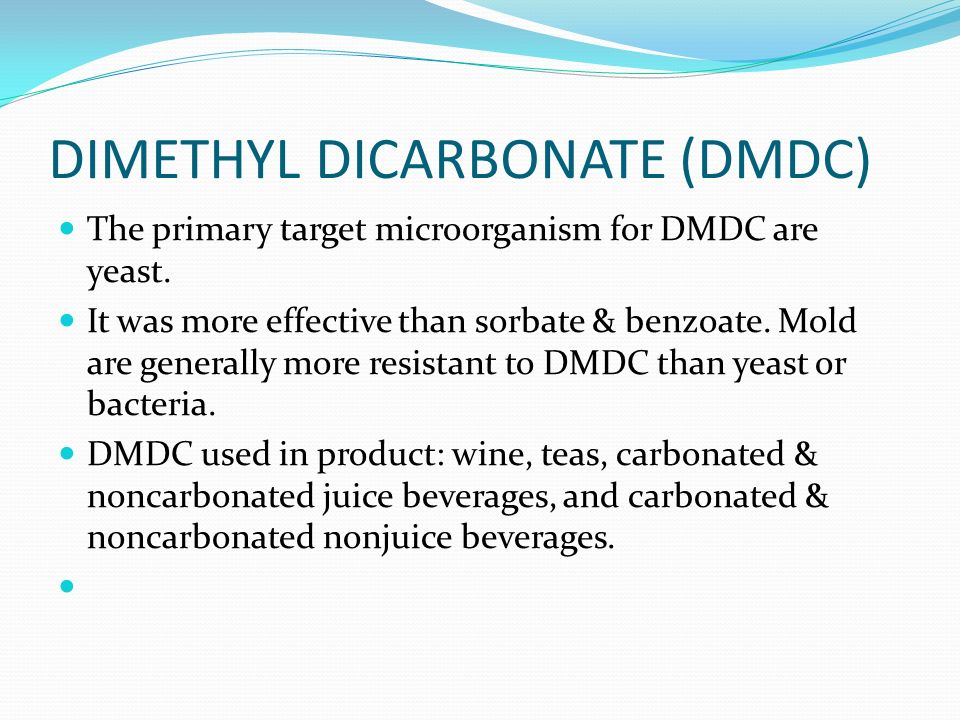 DIMETHYL DICARBONATE (DMDC) The primary target microorganism for DMDC are yeast.