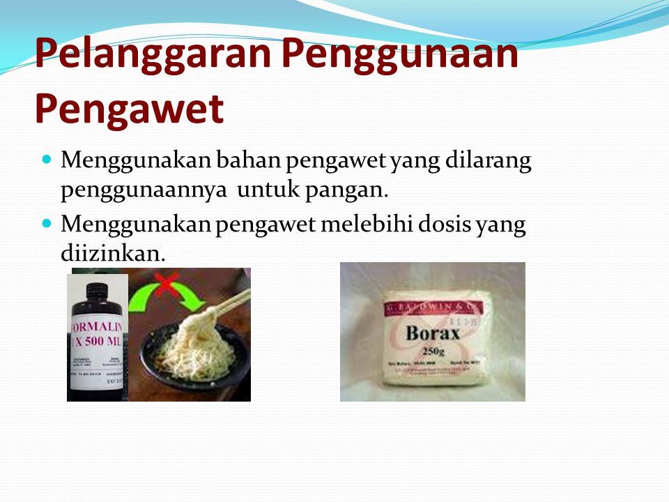 Pelanggaran Penggunaan Pengawet Menggunakan bahan pengawet yang dilarang penggunaannya untuk pangan.