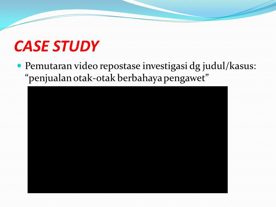 CASE STUDY Pemutaran video repostase investigasi dg judul/kasus: penjualan otak-otak berbahaya pengawet