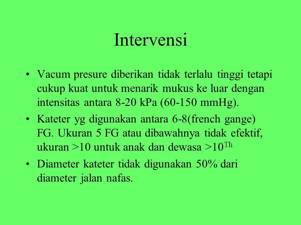 Intervensi Vacum presure diberikan tidak terlalu tinggi tetapi cukup kuat untuk menarik mukus ke luar dengan intensitas antara 8-20 kPa (60-150 mmHg).