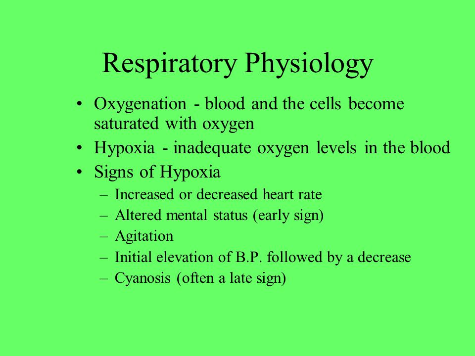 Respiratory Physiology Oxygenation - blood and the cells become saturated with oxygen Hypoxia - inadequate oxygen levels in the blood Signs of Hypoxia