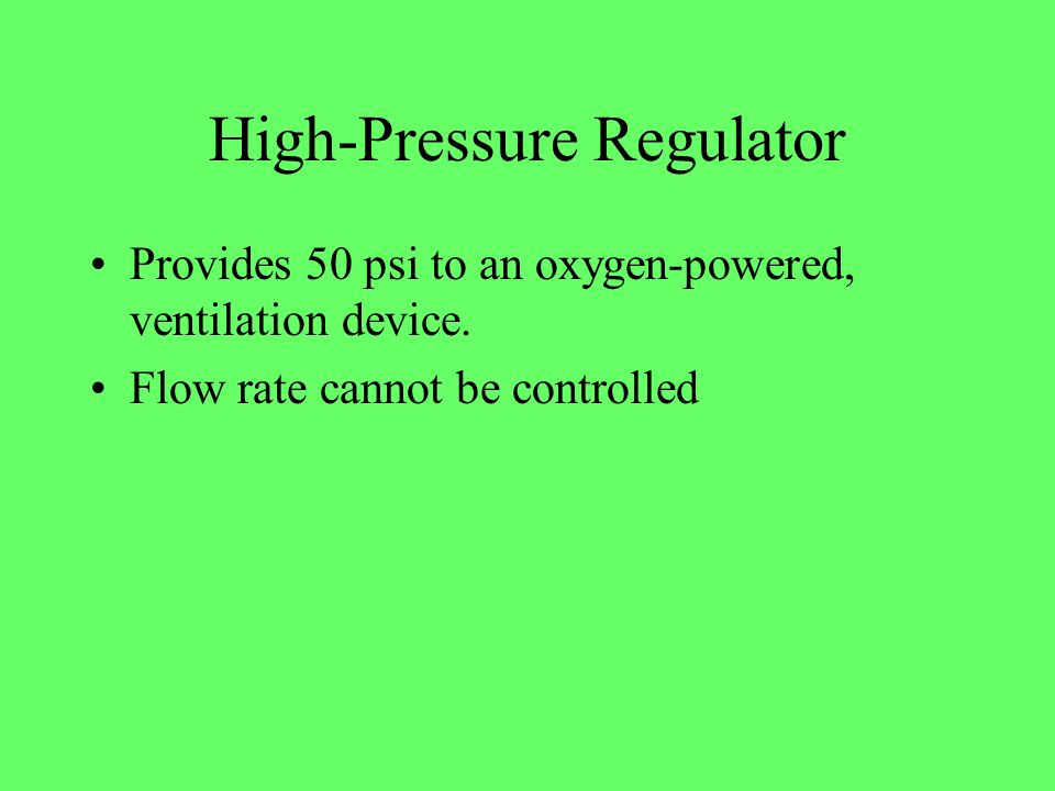 High-Pressure Regulator Provides 50 psi to an oxygen-powered, ventilation device. Flow rate cannot be controlled