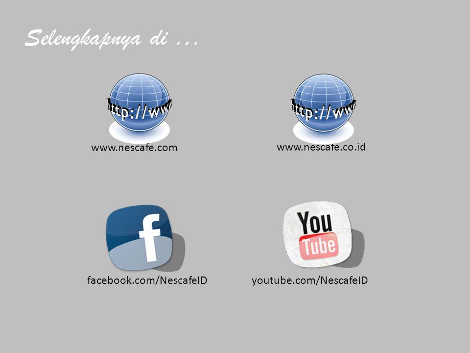 Selengkapnya di … www.nescafe.co.id www.nescafe.com facebook.com/NescafeIDyoutube.com/NescafeID