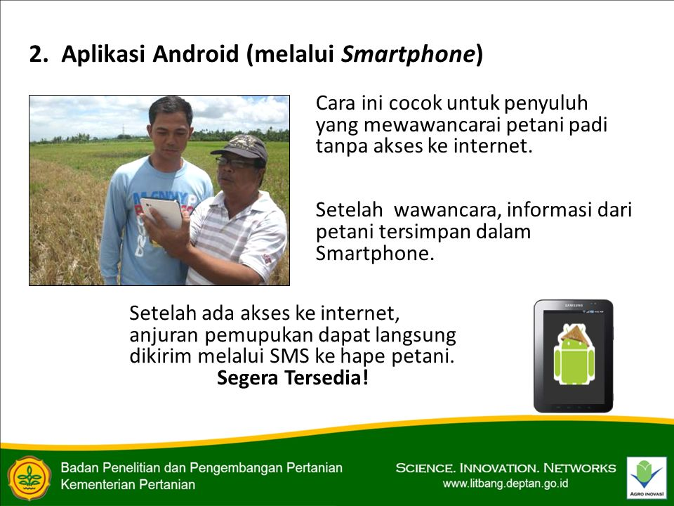 Cara ini cocok untuk penyuluh yang mewawancarai petani padi tanpa akses ke internet.