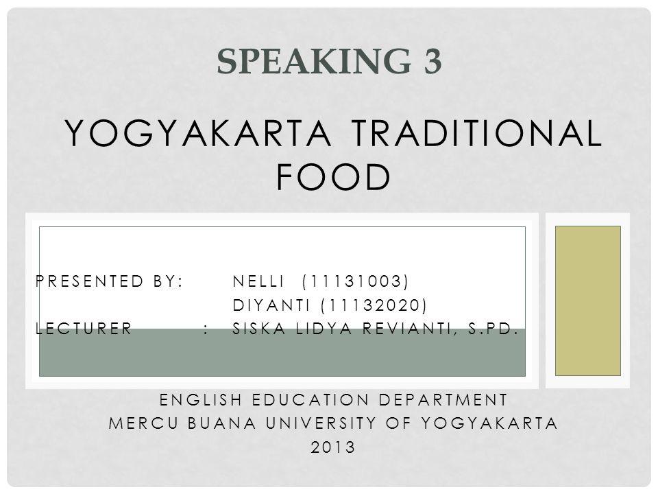 YOGYAKARTA TRADITIONAL FOOD PRESENTED BY:NELLI (11131003) DIYANTI (11132020) LECTURER :SISKA LIDYA REVIANTI, S.PD. ENGLISH EDUCATION DEPARTMENT MERCU