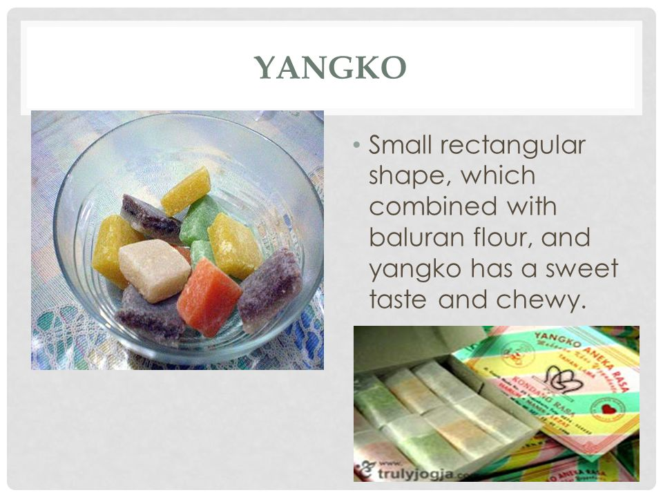 YANGKO Small rectangular shape, which combined with baluran flour, and yangko has a sweet taste and chewy.