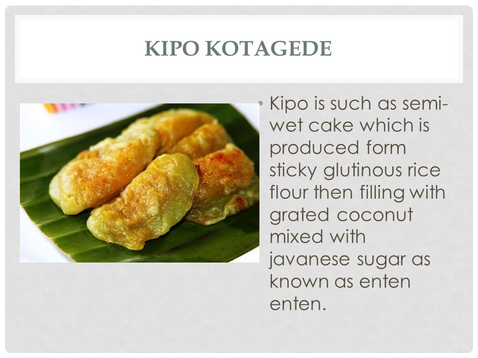 KIPO KOTAGEDE Kipo is such as semi- wet cake which is produced form sticky glutinous rice flour then filling with grated coconut mixed with javanese s