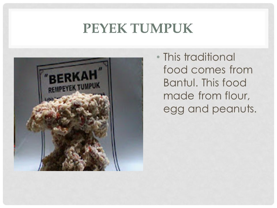 PEYEK TUMPUK This traditional food comes from Bantul. This food made from flour, egg and peanuts.