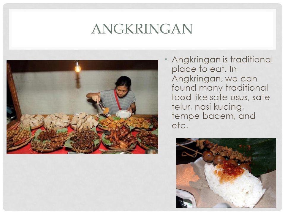 ANGKRINGAN Angkringan is traditional place to eat. In Angkringan, we can found many traditional food like sate usus, sate telur, nasi kucing, tempe ba