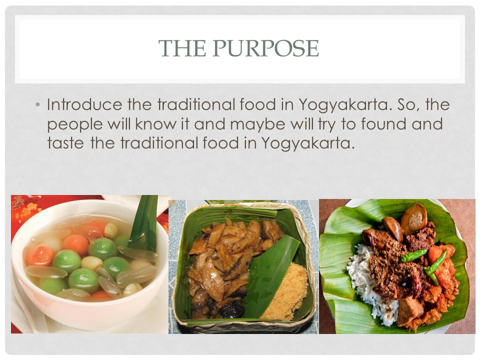 THE PURPOSE Introduce the traditional food in Yogyakarta. So, the people will know it and maybe will try to found and taste the traditional food in Yo